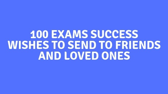 100 Exams Success Wishes to Send to Friends and Loved Ones