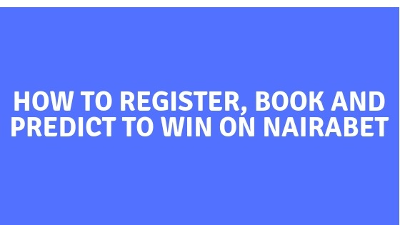 Nairabet: How to Register, Book and Predict to win